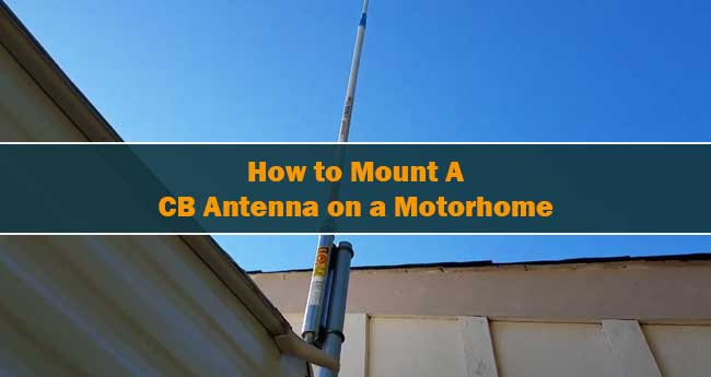 How to Mount a CB Antenna on a Motorhome