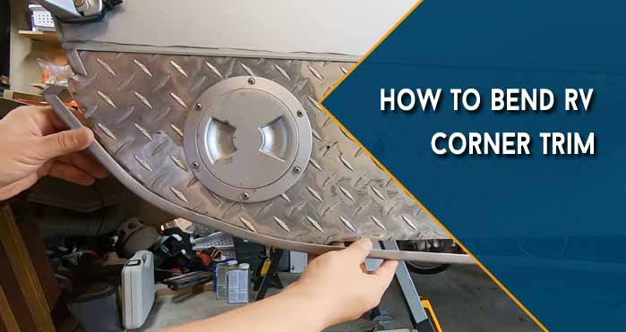 How to Bend RV Corner Trim