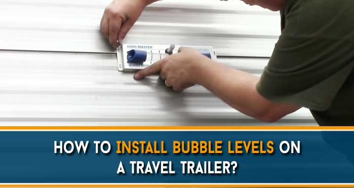 How to Install Bubble Levels on a Travel Trailer